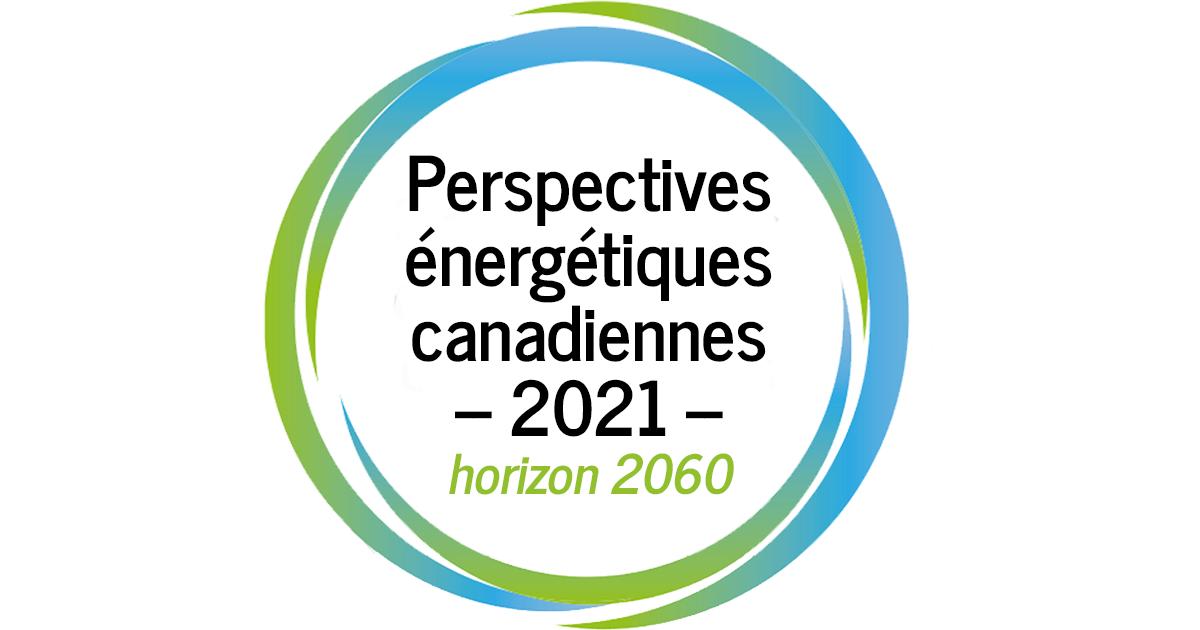 Perspectives énergétiques canadiennes 2021